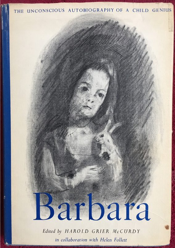 """Barbara: The Unconscious Autobiography of a Child Genius"" by Harold G. McCurdy and Helen Follett, U. North Carolina Press, 1966"
