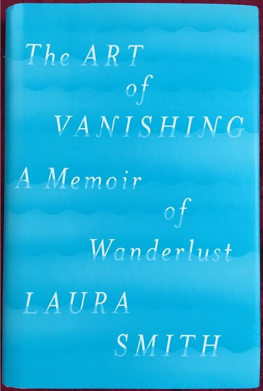 """The Art of Vanishing: A Memoir of Wanderlust"" by Laura Smith, Viking, 2018"